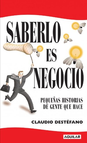 Saberlo es Negocio, el primer libro de Claudio Destéfano